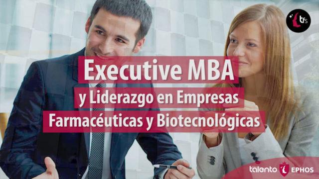 Executive MBA y Liderazgo en Empresas Farmacéuticas y Biotecnológicas